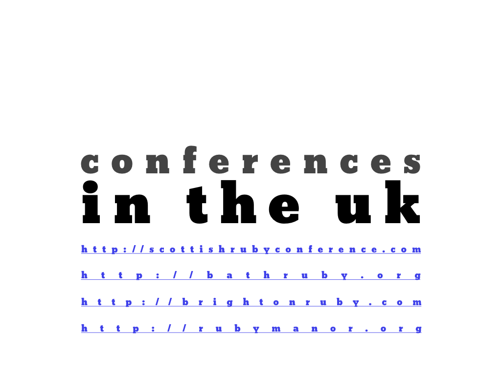 text: conferences in the uk, http://scottishrubyconference.com, http://bathruby.org, http://brightonruby.com, http://rubymanor.org