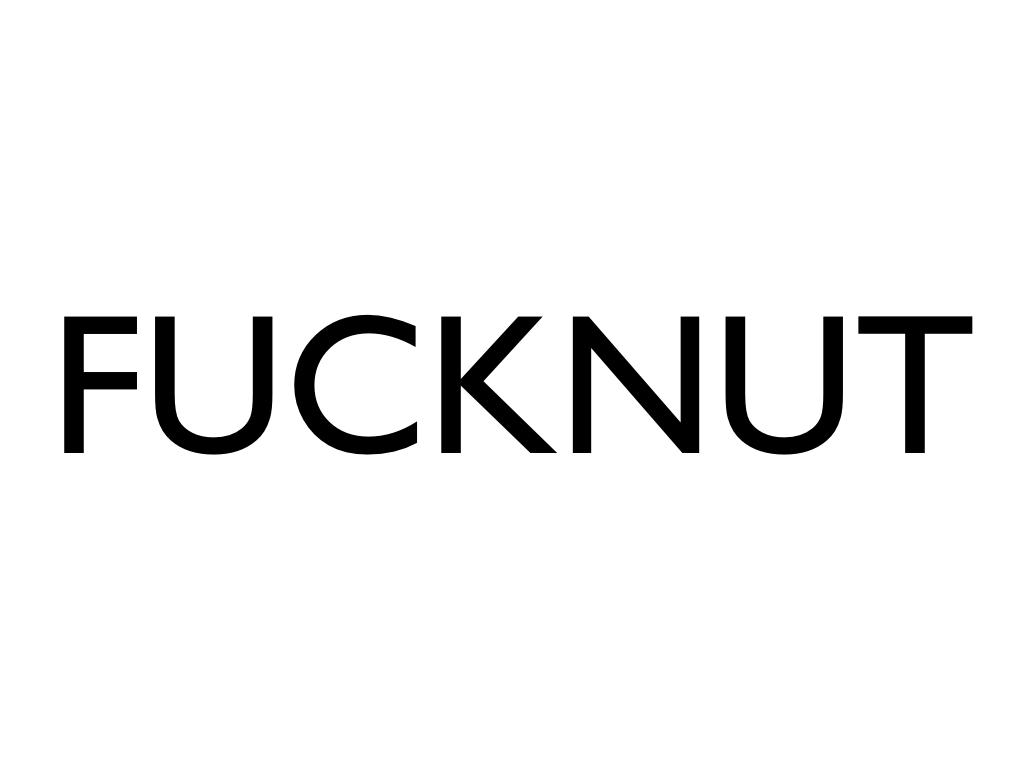 text: Fucknut