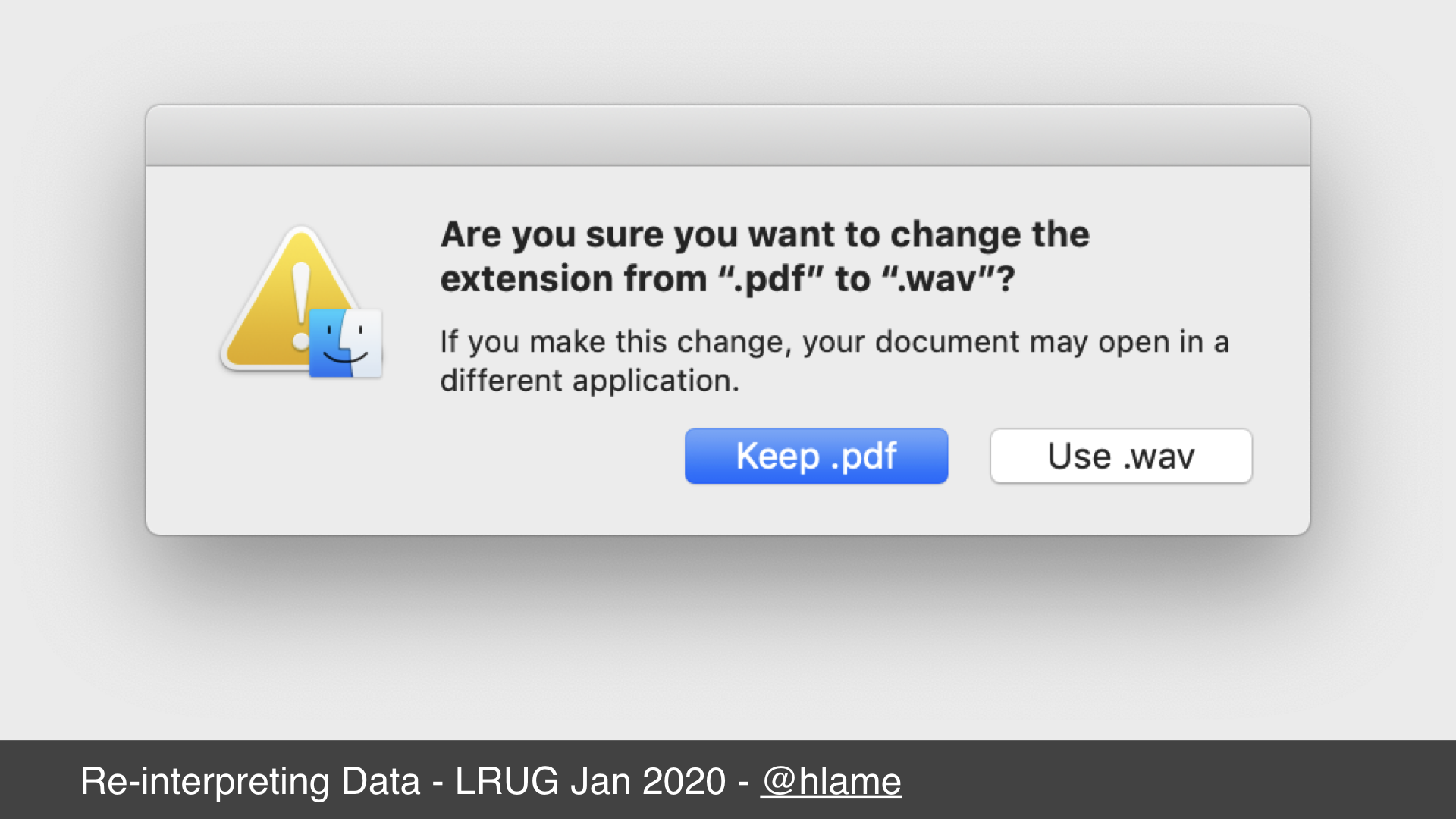 """Screenshot of macos file rename warning dialog. text: Are you sure you want to change the extension from """".pdf"""" to """".wav""""?  If you make this change, your document may open in a different application. Keep .pdf; Use .wav"""