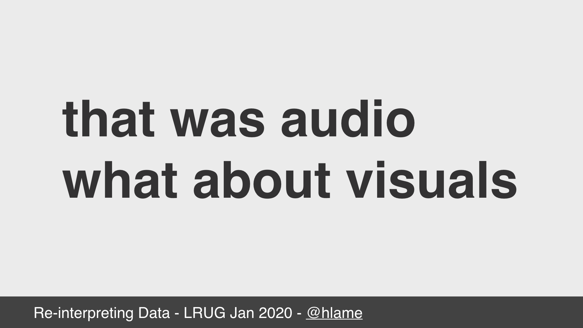 text: that was audio; what about visuals