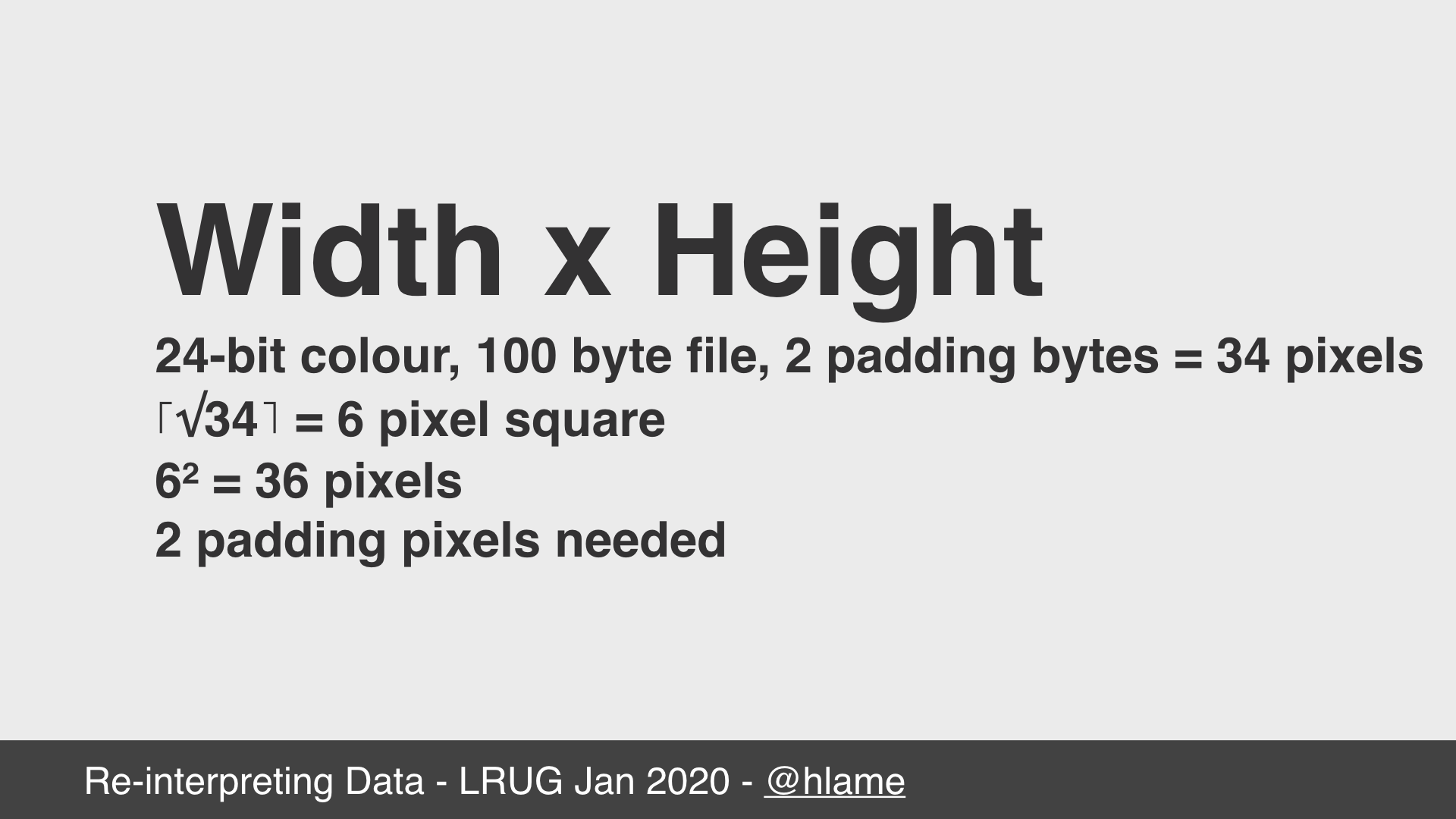 text: Width x Height; 24-bit colour, 100 byte file, 2 padding bytes = 34 pixels; ⌈√272⌉ = 6 pixel square; 6² = 36 pixels; 2 padding pixels needed