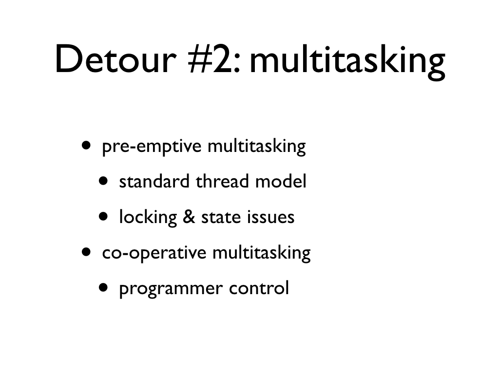 text: Detour #2: multitasking, pre-emptive multitasking, standard thread model, locking & state issues, co-operative multitasking, programmer control