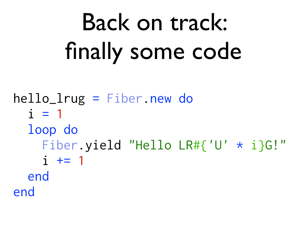 "An example of a simple fiber that outputs ""hello LRUG"" with more Us each time, text: Back on track: finally some code"