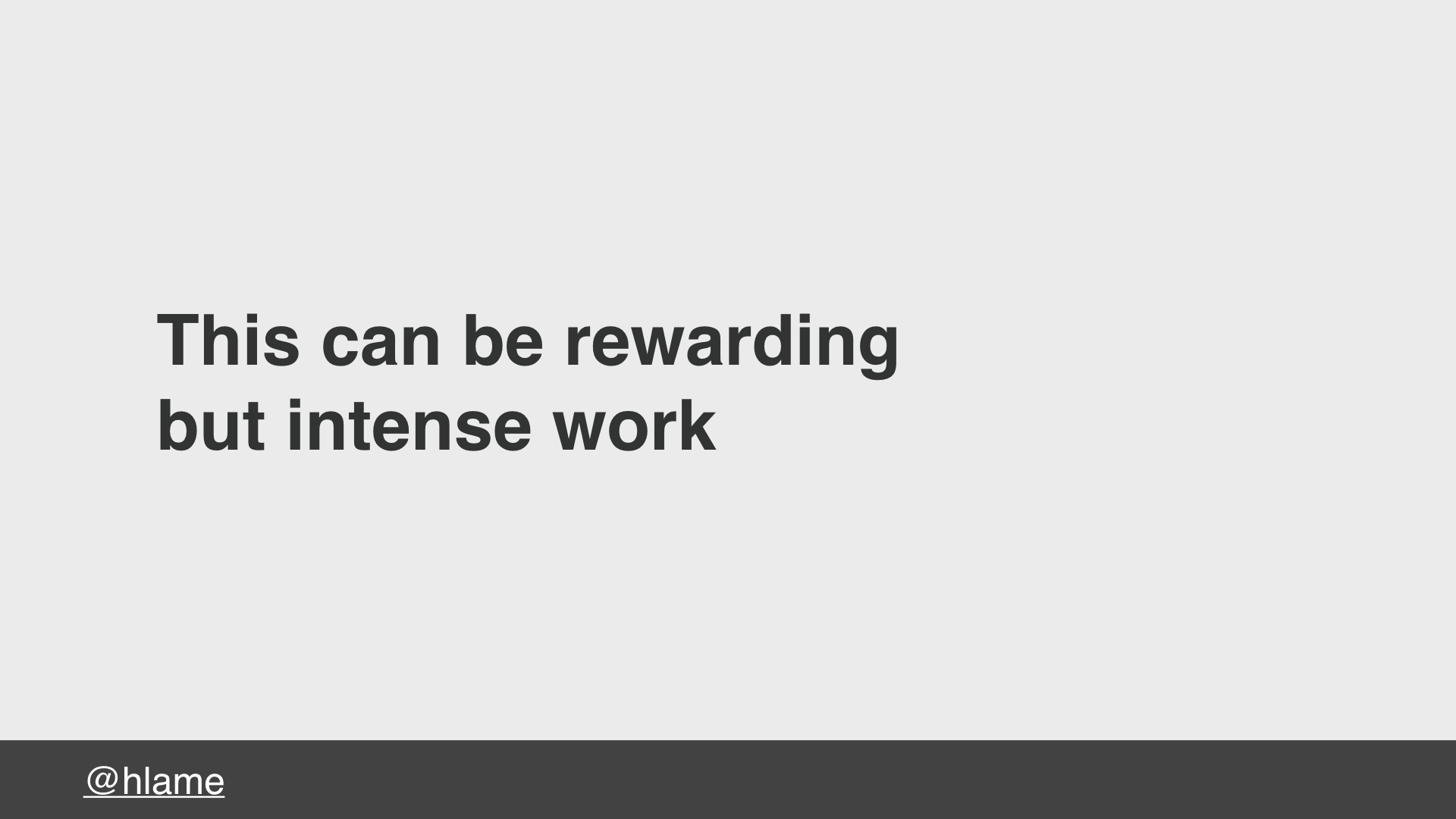 text: This can be rewarding but intense work