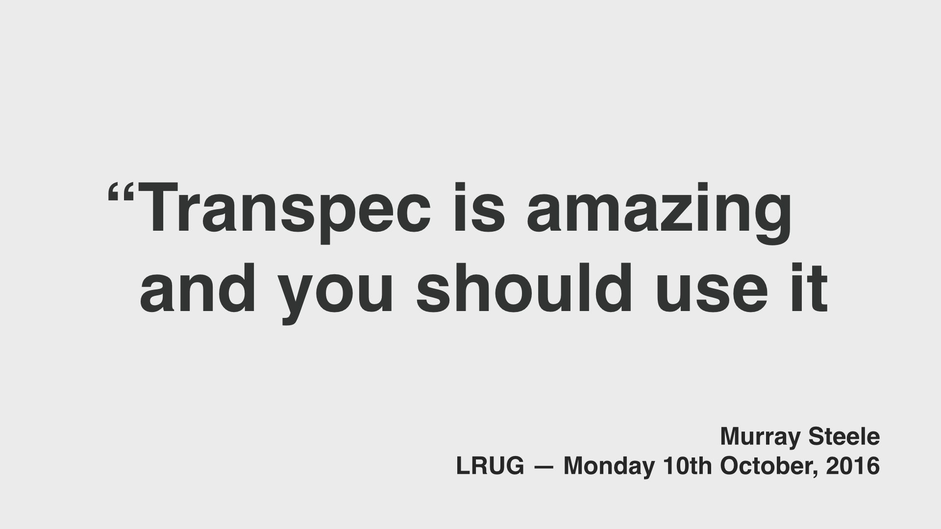 A quote - text: Transpec is amazing and you should use it - LRUG — Monday 10th October, 2016