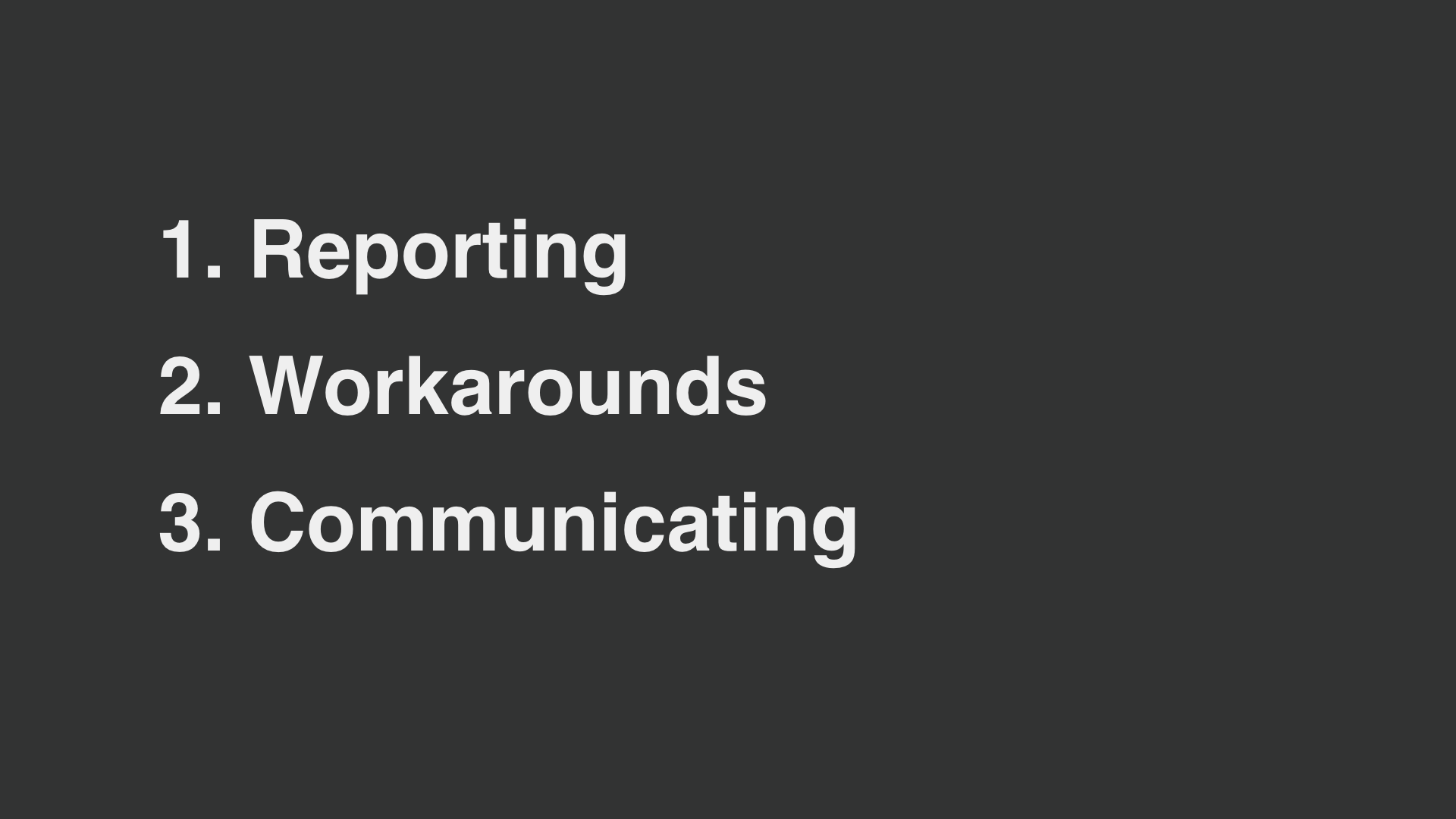 text: 1. Reporting, 2. Workarounds, 3. Communicating