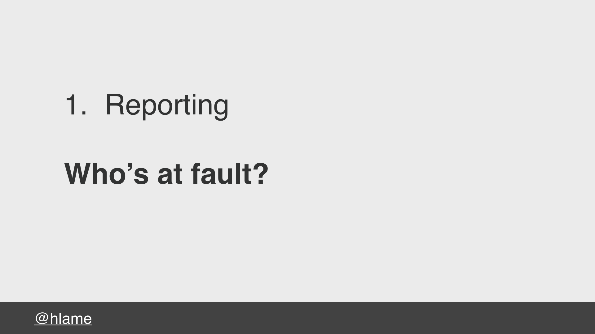 text: 1. Reporting, Who's at fault?