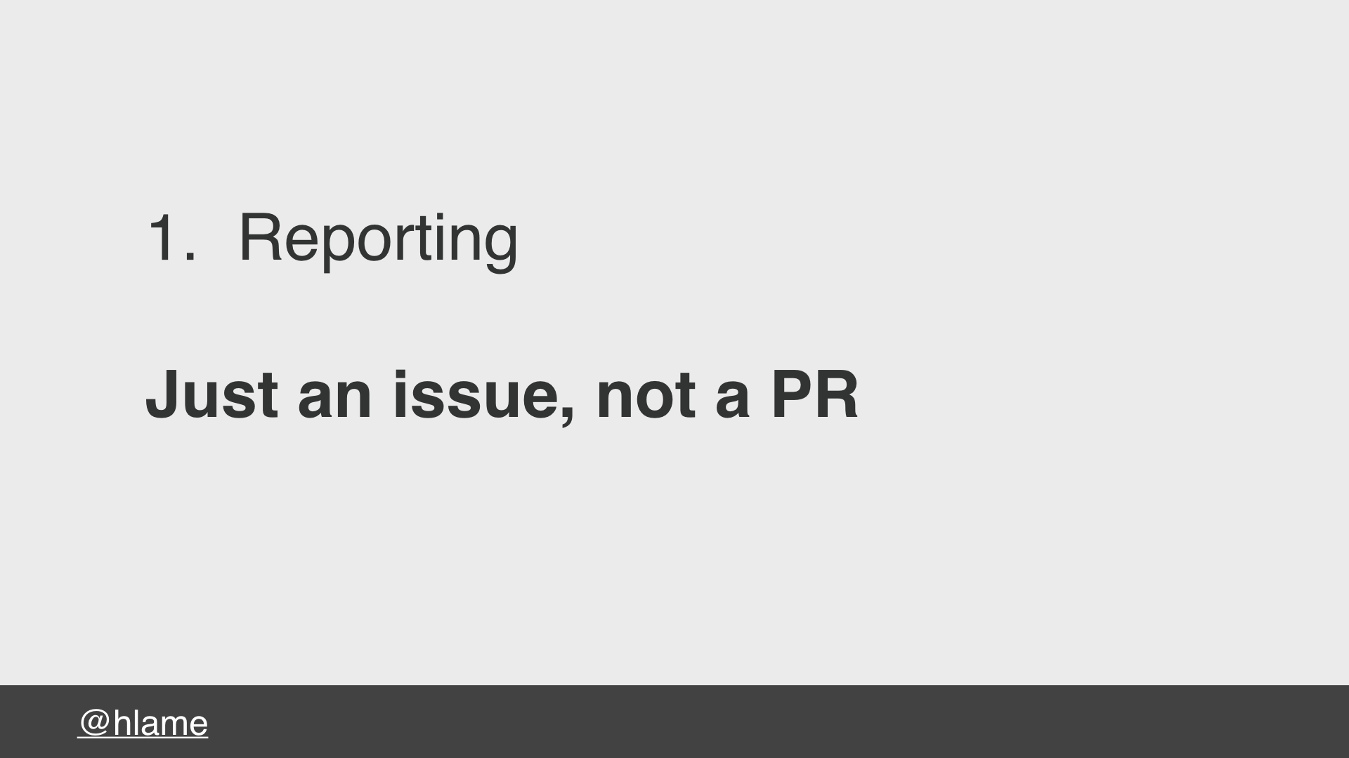 text: 1. Reporting, Just an issue, not a PR