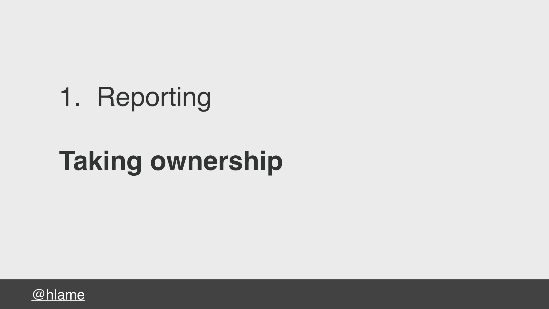 text: 1. Reporting, Taking ownership