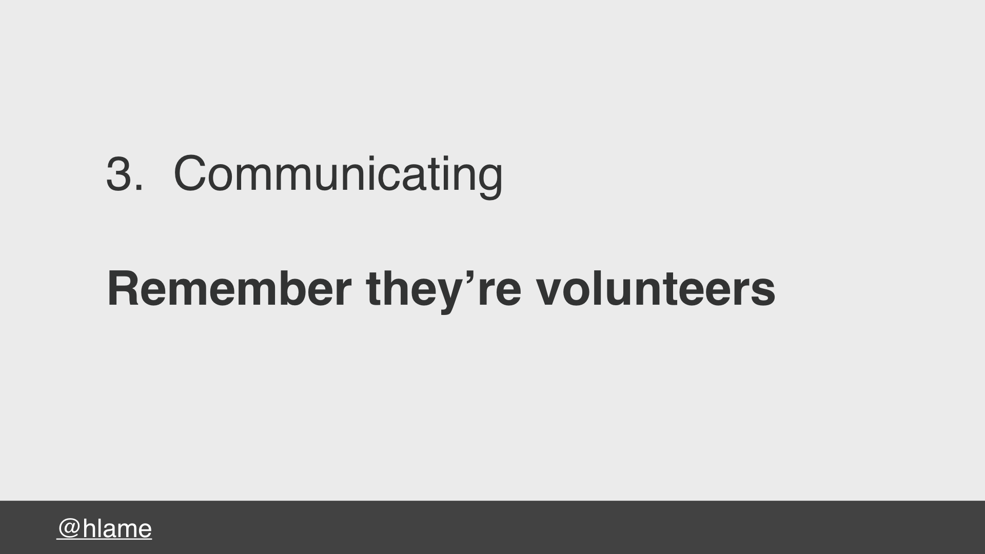 text: 3. Communicating, Remember they're volunteers