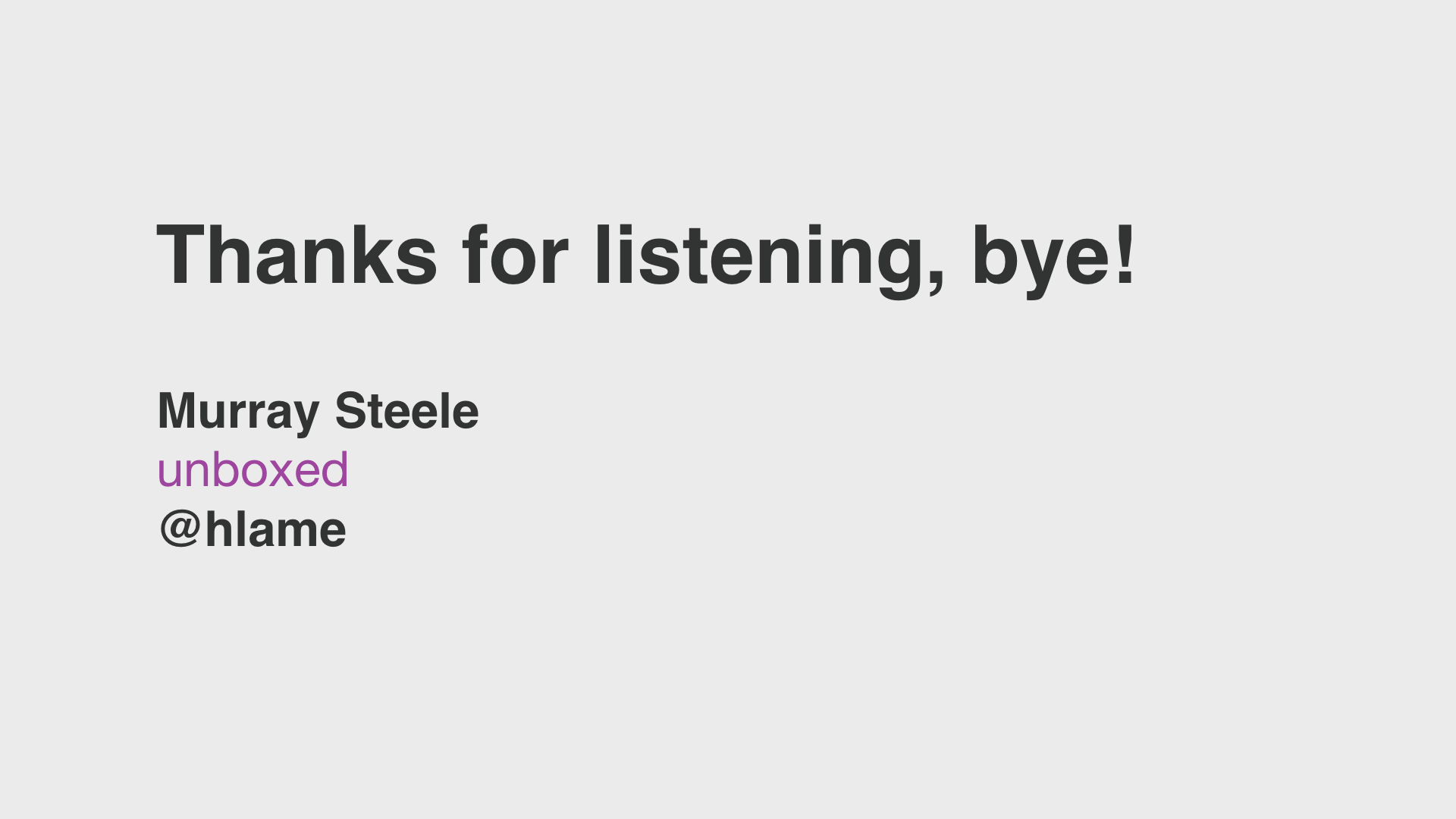 text: Thanks for listening, bye! Murray Steele, Unboxed, @hlame