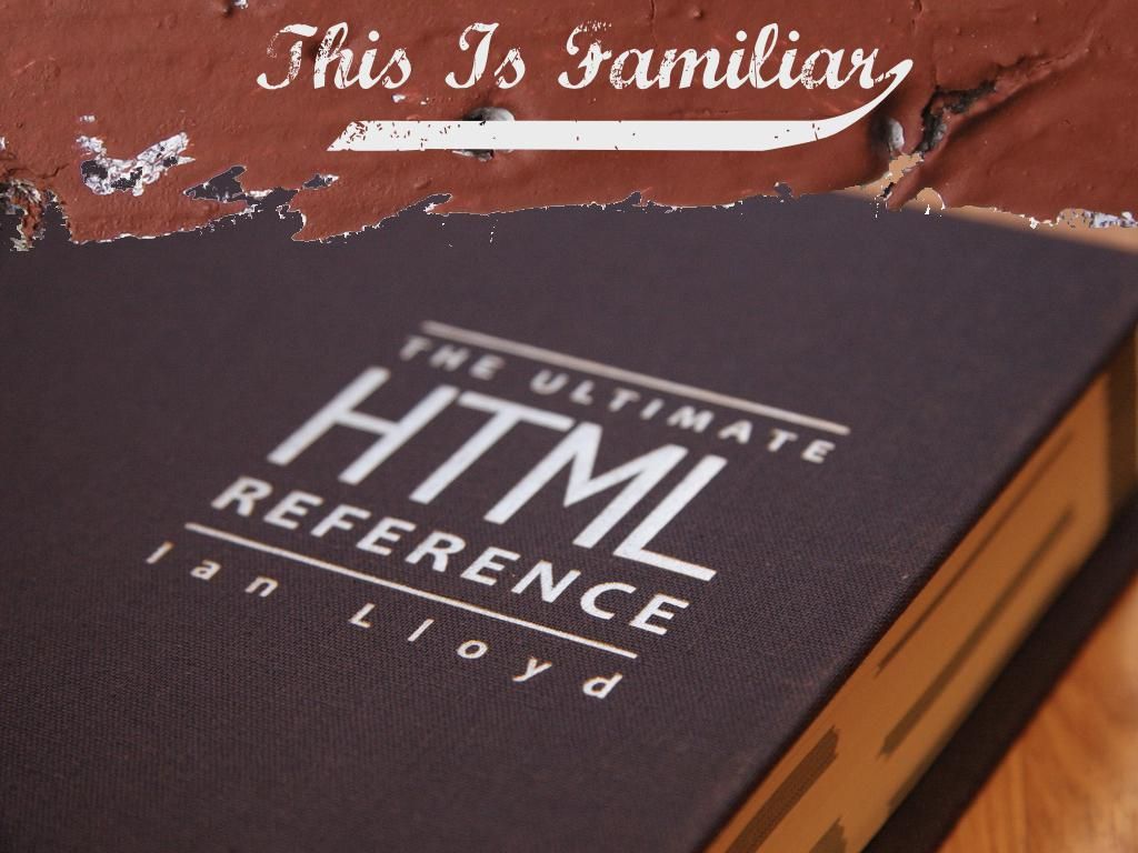 A photograph of The Ultimate HTML Reference book by Ian Lloyd. text: This is familiar