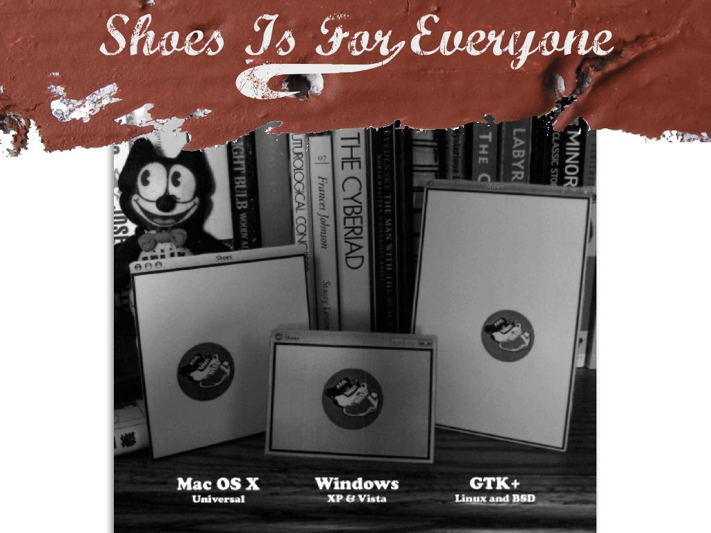 A photograph of cardboard cutouts of a shoes window running on OS X, Windows, and GTK+. text: Shoes is for Everyone, Mac OS X (Universal), Windows (XP & Vista), GTK+ (Linux and BSD)