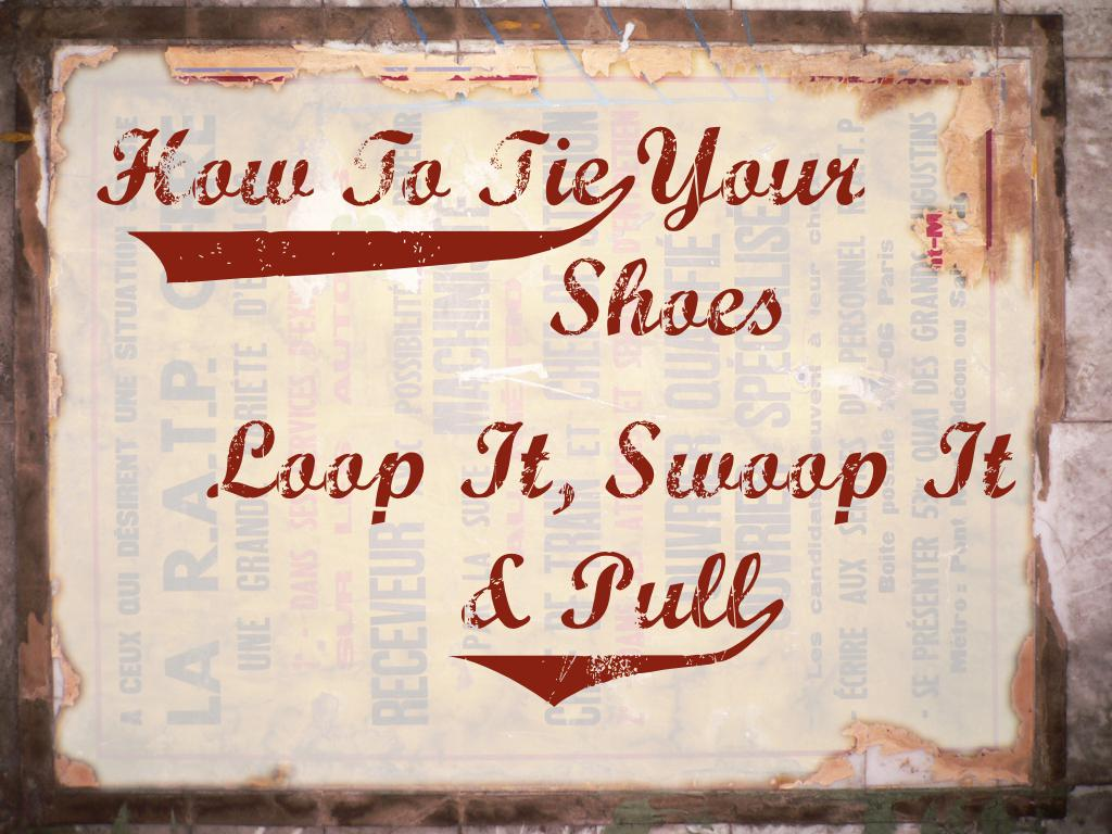 text: How to ties your shoes. Loop it, Swoop it, & Pull