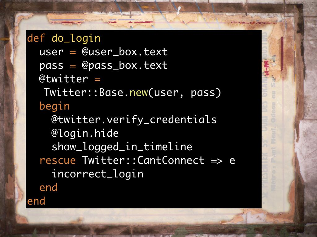 A snippet of code showing how to log in to twitter in the Talon app. code: https://gist.github.com/h-lame/caaf6d8a2c91b3cce8fea05cc6b25d7a#file-slide-29-the-talon-login-method-rb