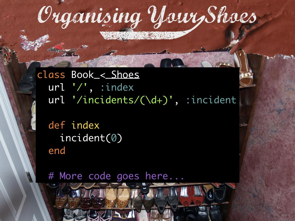 A snippet of code showing a shoes app that has urls to point to new functions. text: Organising your shoes. code: https://gist.github.com/h-lame/caaf6d8a2c91b3cce8fea05cc6b25d7a#file-slide-37-organising-your-shoes-with-urls-rb