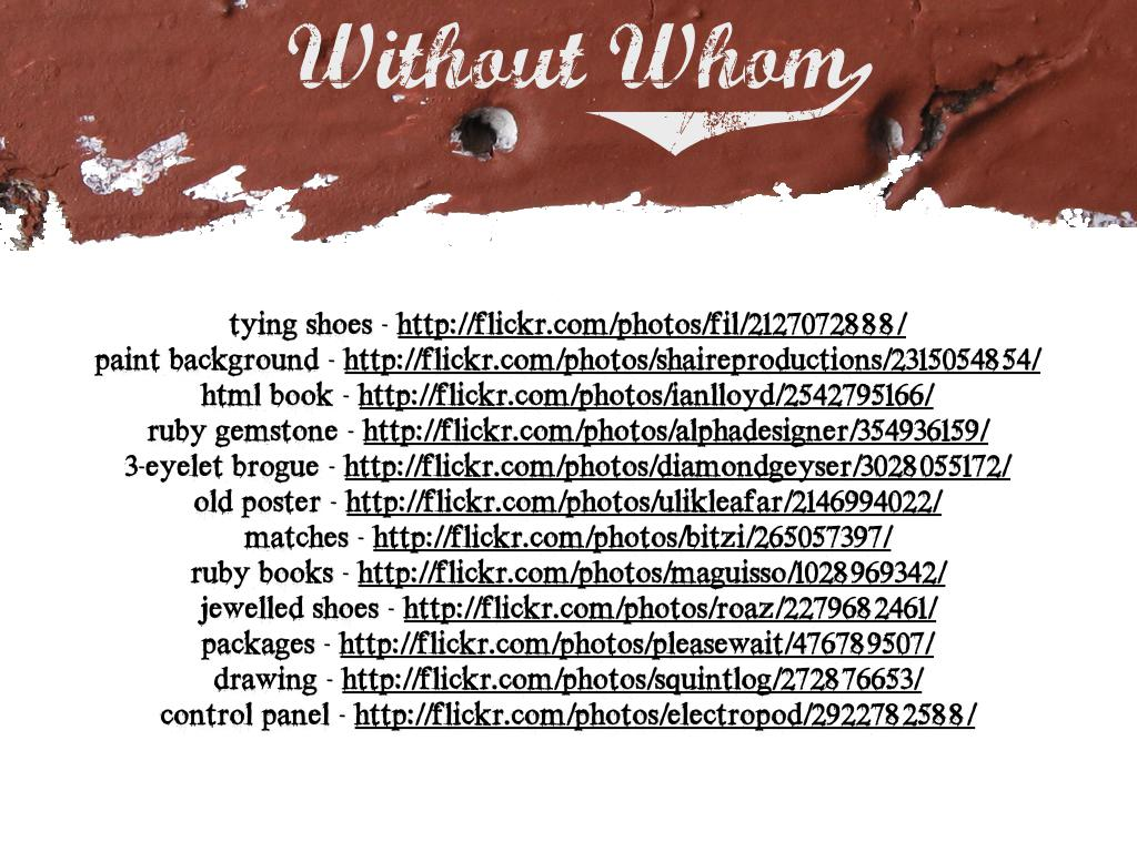 A list of urls for the photographs used in the previous slides. text: Without whom (see transcript for other links)